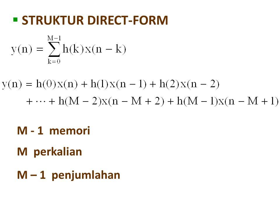  STRUKTUR DIRECT-FORM M - 1 memori M perkalian M – 1 penjumlahan