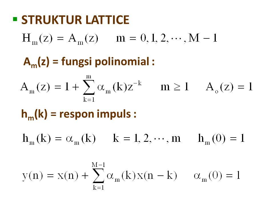  STRUKTUR LATTICE A m (z) = fungsi polinomial : h m (k) = respon impuls :