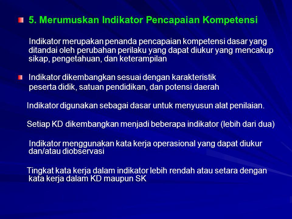 5. Merumuskan Indikator Pencapaian Kompetensi Indikator merupakan penanda pencapaian kompetensi dasar yang ditandai oleh perubahan perilaku yang dapat
