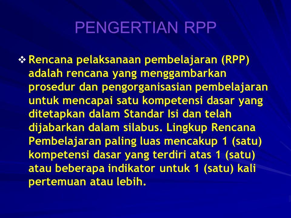 PENGERTIAN RPP   Rencana pelaksanaan pembelajaran (RPP) adalah rencana yang menggambarkan prosedur dan pengorganisasian pembelajaran untuk mencapai satu kompetensi dasar yang ditetapkan dalam Standar Isi dan telah dijabarkan dalam silabus.