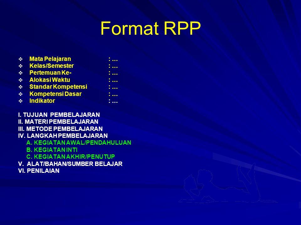 Format RPP   Mata Pelajaran : …   Kelas/Semester : …   Pertemuan Ke- : …   Alokasi Waktu : …   Standar Kompetensi: …   Kompetensi Dasar: …   Indikator: … I.