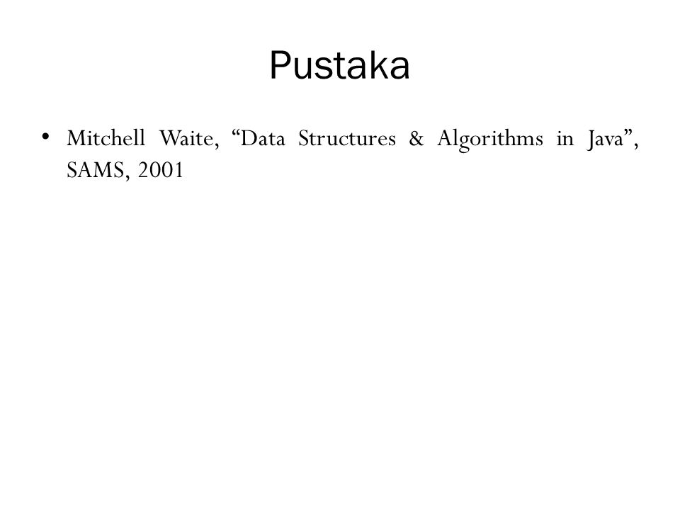 "Pustaka Mitchell Waite, ""Data Structures & Algorithms in Java"", SAMS, 2001"