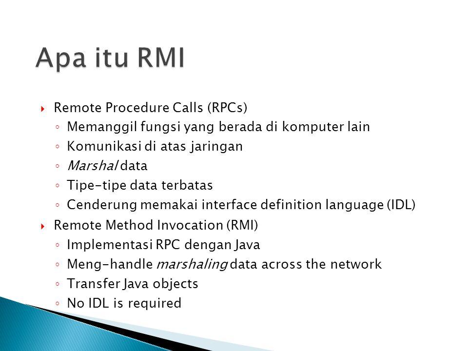  Java Remote Method Invocation (RMI) system memungkinkan object yang running di satu JVM untuk memanggil suatu metode dar satu object yang running di JVM yang lain.