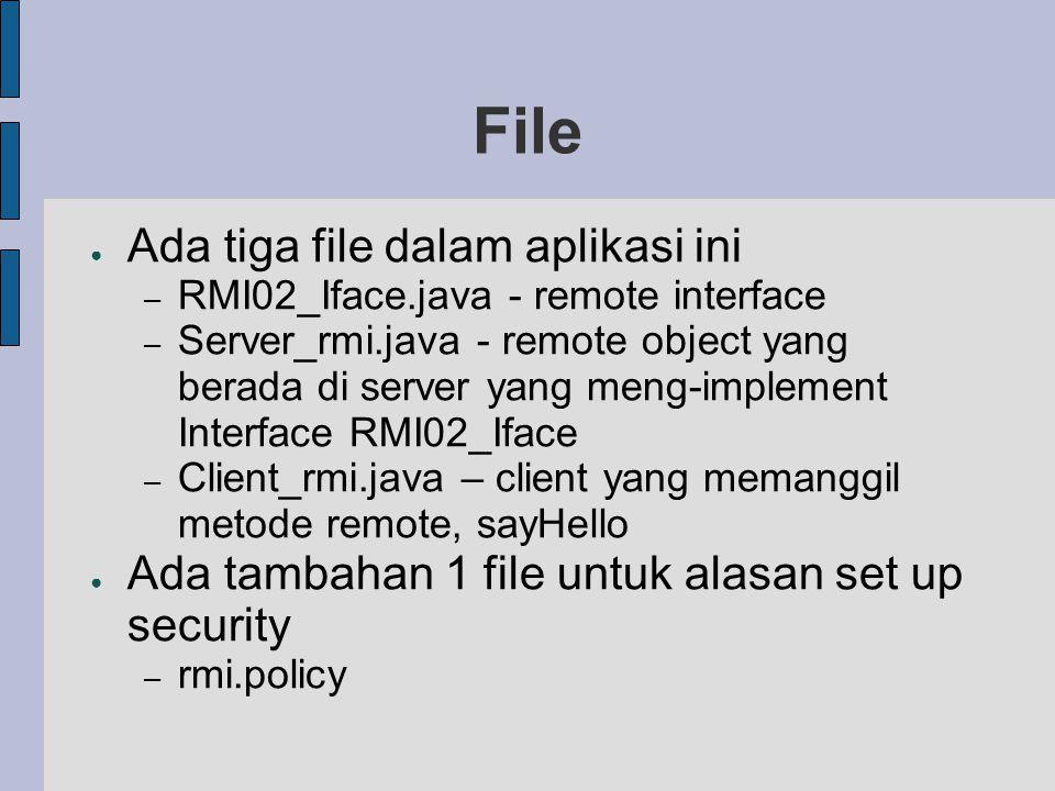 File ● Ada tiga file dalam aplikasi ini – RMI02_Iface.java - remote interface – Server_rmi.java - remote object yang berada di server yang meng-implem