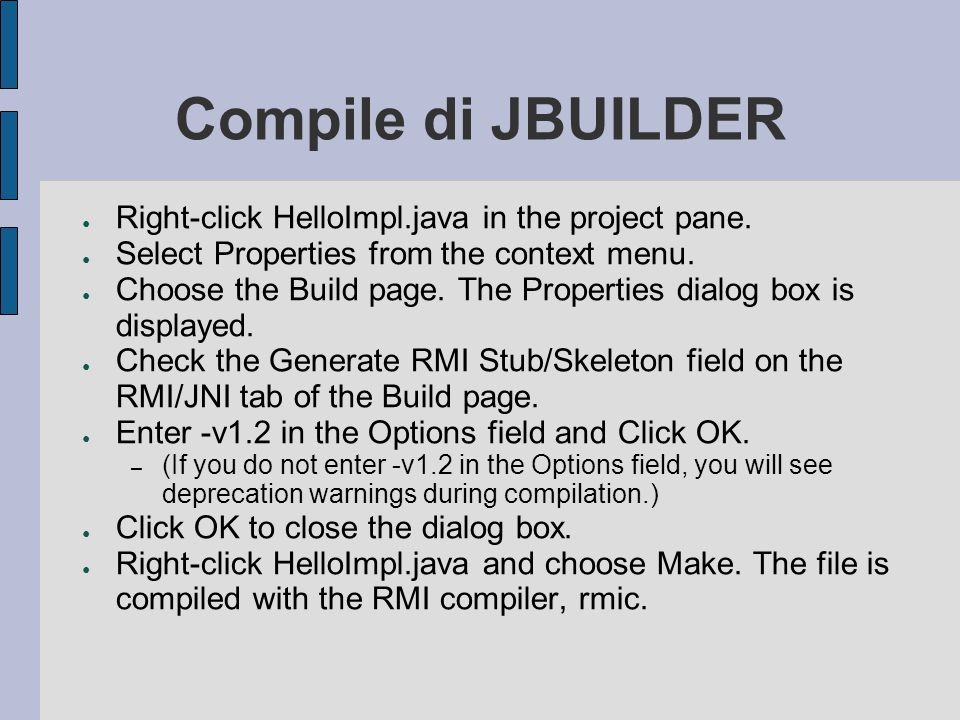 Compile di JBUILDER ● Right-click HelloImpl.java in the project pane.