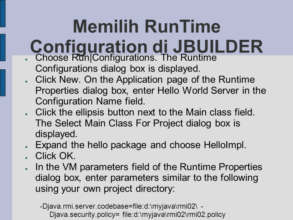 Memilih RunTime Configuration di JBUILDER ● Choose Run Configurations. The Runtime Configurations dialog box is displayed. ● Click New. On the Applica