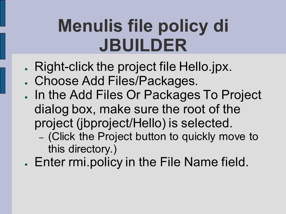 Menulis file policy di JBUILDER ● Right-click the project file Hello.jpx.