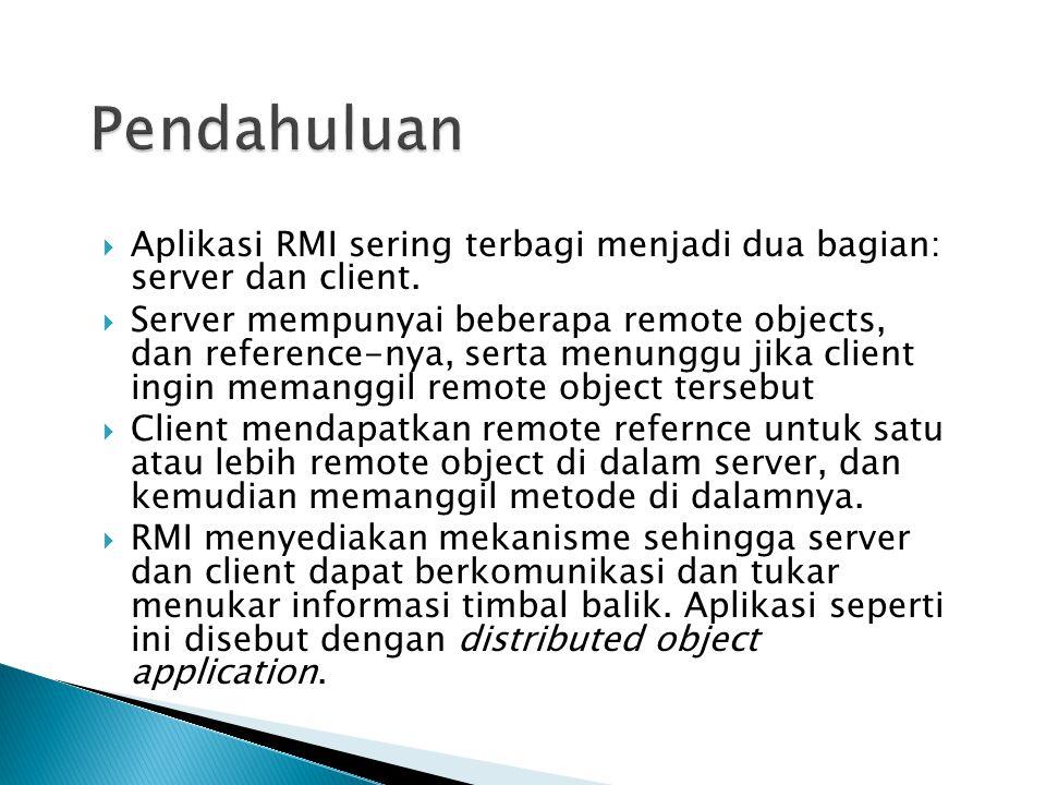  Aplikasi RMI sering terbagi menjadi dua bagian: server dan client.  Server mempunyai beberapa remote objects, dan reference-nya, serta menunggu jik