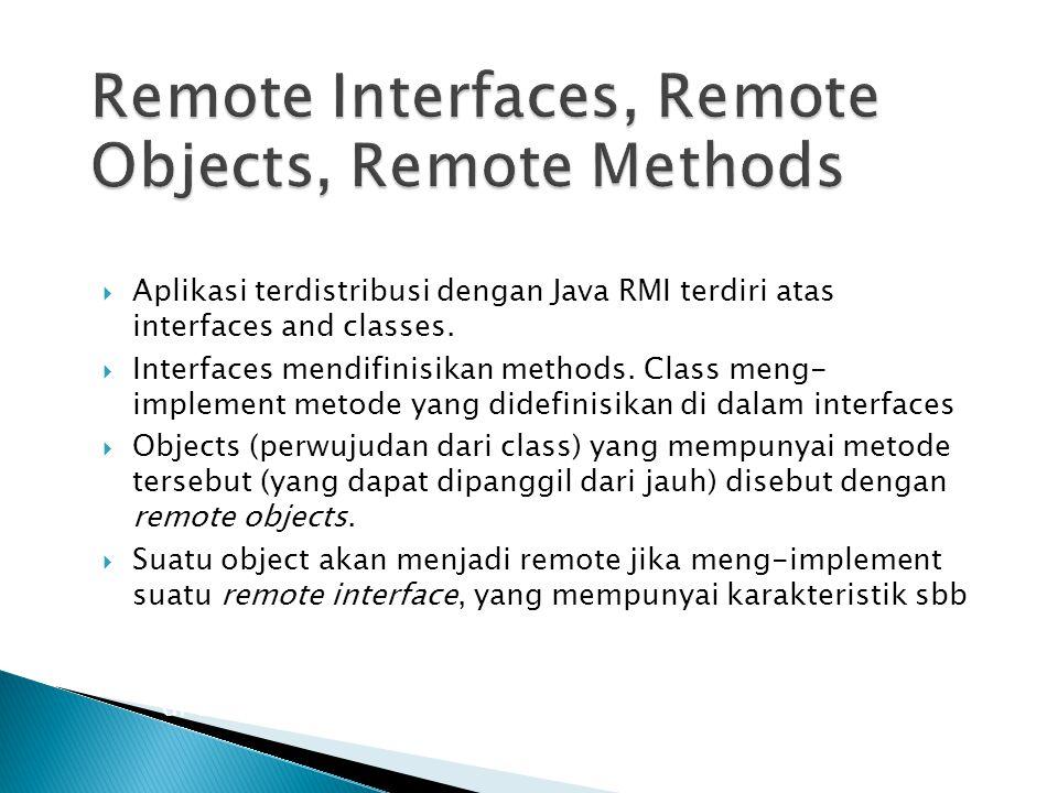  Aplikasi terdistribusi dengan Java RMI terdiri atas interfaces and classes.  Interfaces mendifinisikan methods. Class meng- implement metode yang d