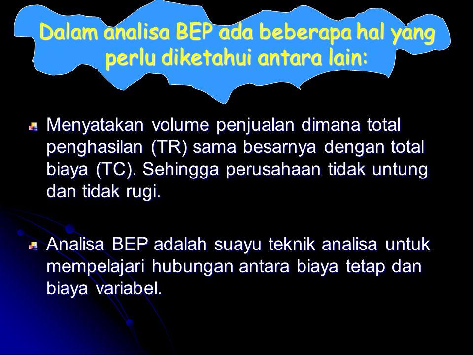 Dalam analisa BEP ada beberapa hal yang perlu diketahui antara lain: Menyatakan volume penjualan dimana total penghasilan (TR) sama besarnya dengan to