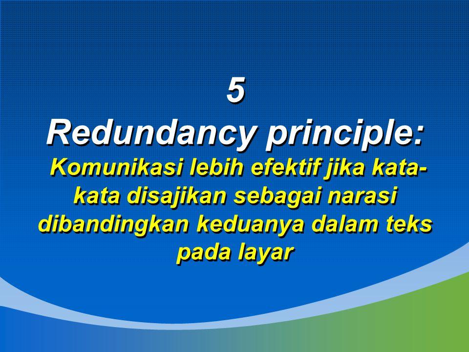 5 Redundancy principle: Komunikasi lebih efektif jika kata- kata disajikan sebagai narasi dibandingkan keduanya dalam teks pada layar