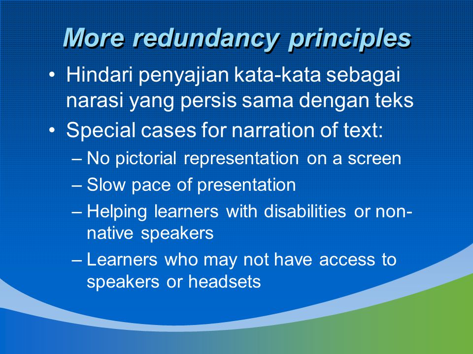 More redundancy principles Hindari penyajian kata-kata sebagai narasi yang persis sama dengan teks Special cases for narration of text: –No pictorial