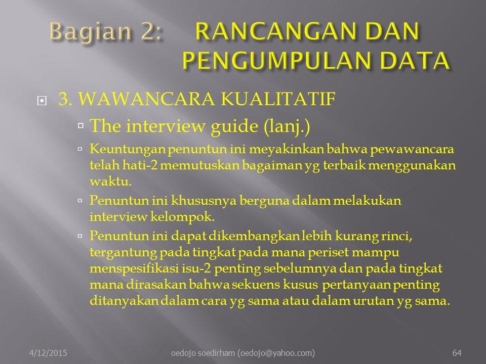  3.WAWANCARA KUALITATIF  The interview guide (lanj.)  Keuntungan penuntun ini meyakinkan bahwa pewawancara telah hati-2 memutuskan bagaiman yg terbaik menggunakan waktu.