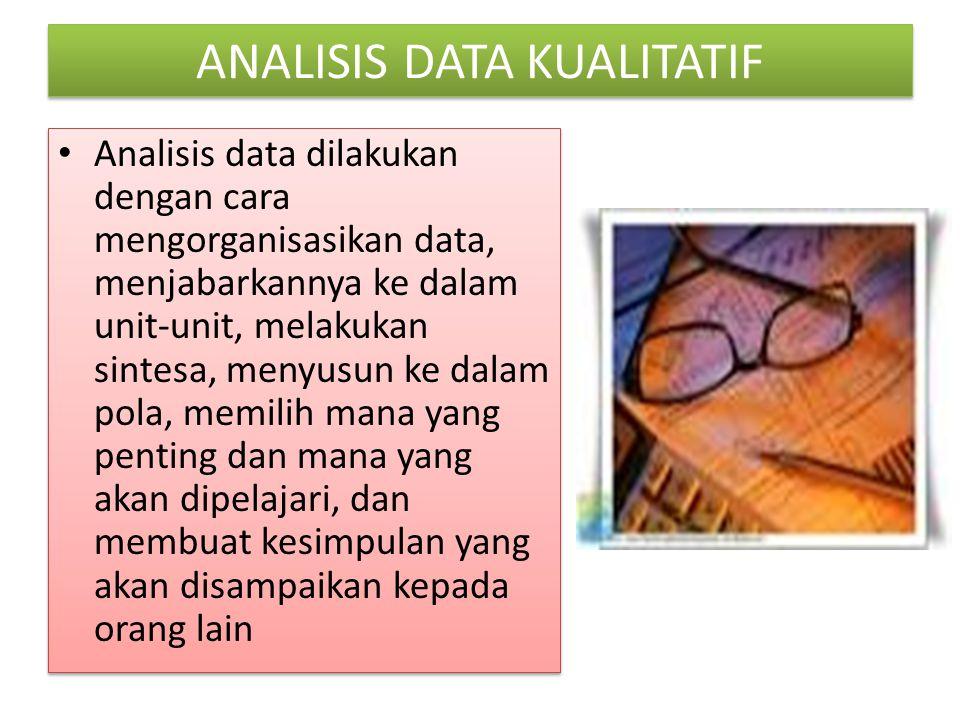 ANALISIS DATA KUALITATIF Analisis data dilakukan dengan cara mengorganisasikan data, menjabarkannya ke dalam unit-unit, melakukan sintesa, menyusun ke