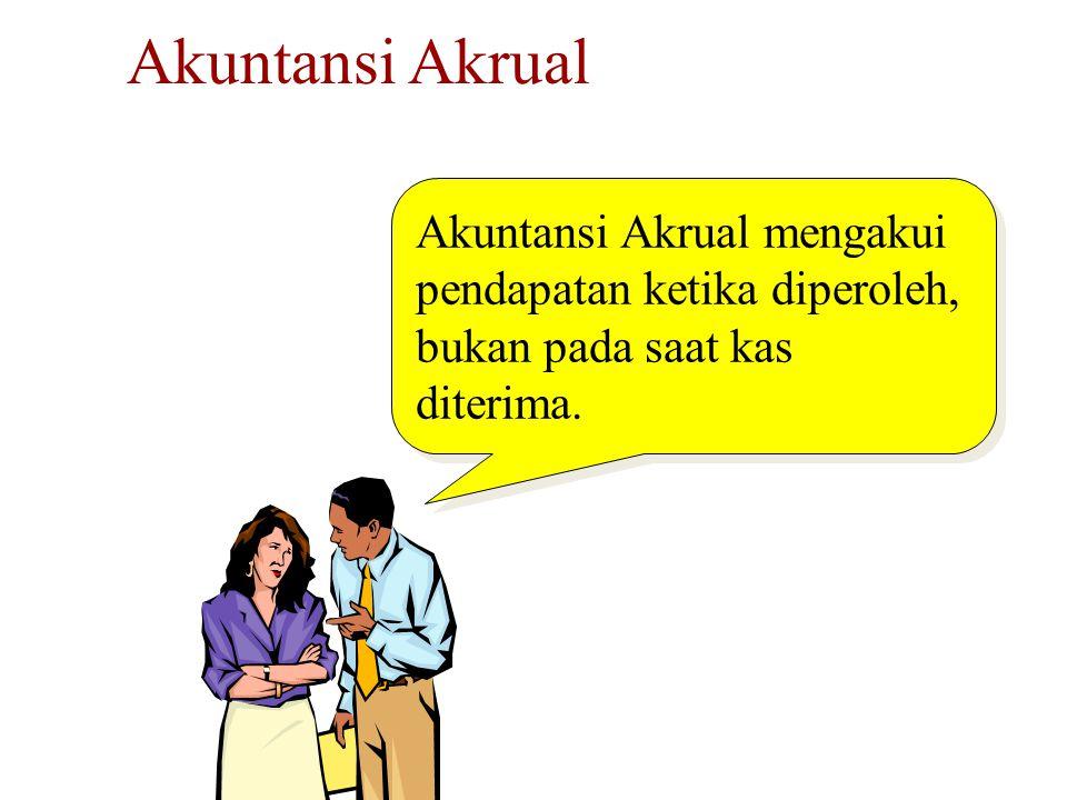 Akuntansi Akrual Akuntansi Akrual mengakui pendapatan ketika diperoleh, bukan pada saat kas diterima.