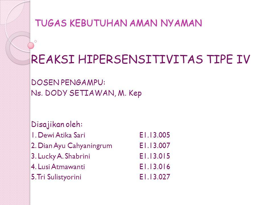 TUGAS KEBUTUHAN AMAN NYAMAN REAKSI HIPERSENSITIVITAS TIPE IV DOSEN PENGAMPU: Ns. DODY SETIAWAN, M. Kep Disajikan oleh: 1. Dewi Atika SariE1.13.005 2.