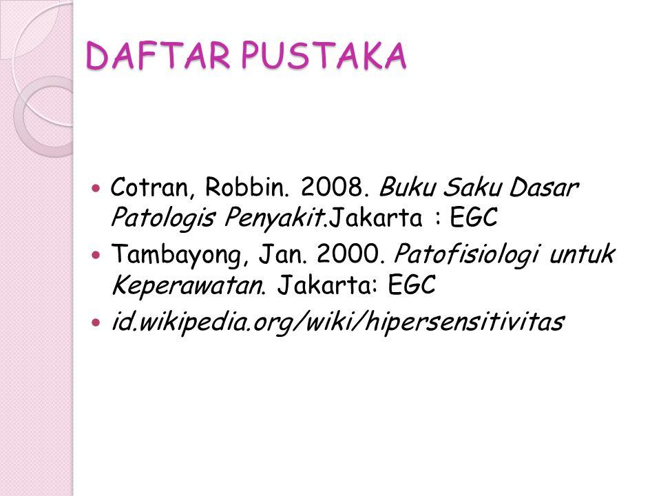 DAFTAR PUSTAKA Cotran, Robbin. 2008. Buku Saku Dasar Patologis Penyakit.Jakarta : EGC Tambayong, Jan. 2000. Patofisiologi untuk Keperawatan. Jakarta: