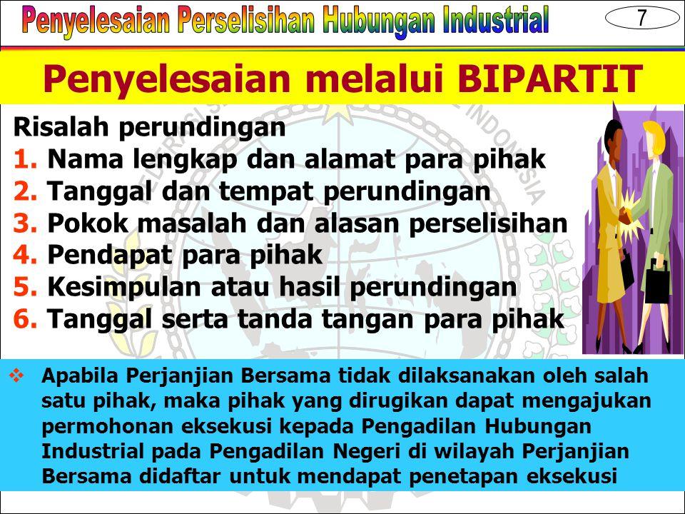 7 Penyelesaian melalui BIPARTIT Risalah perundingan 1.Nama lengkap dan alamat para pihak 2.Tanggal dan tempat perundingan 3.Pokok masalah dan alasan p