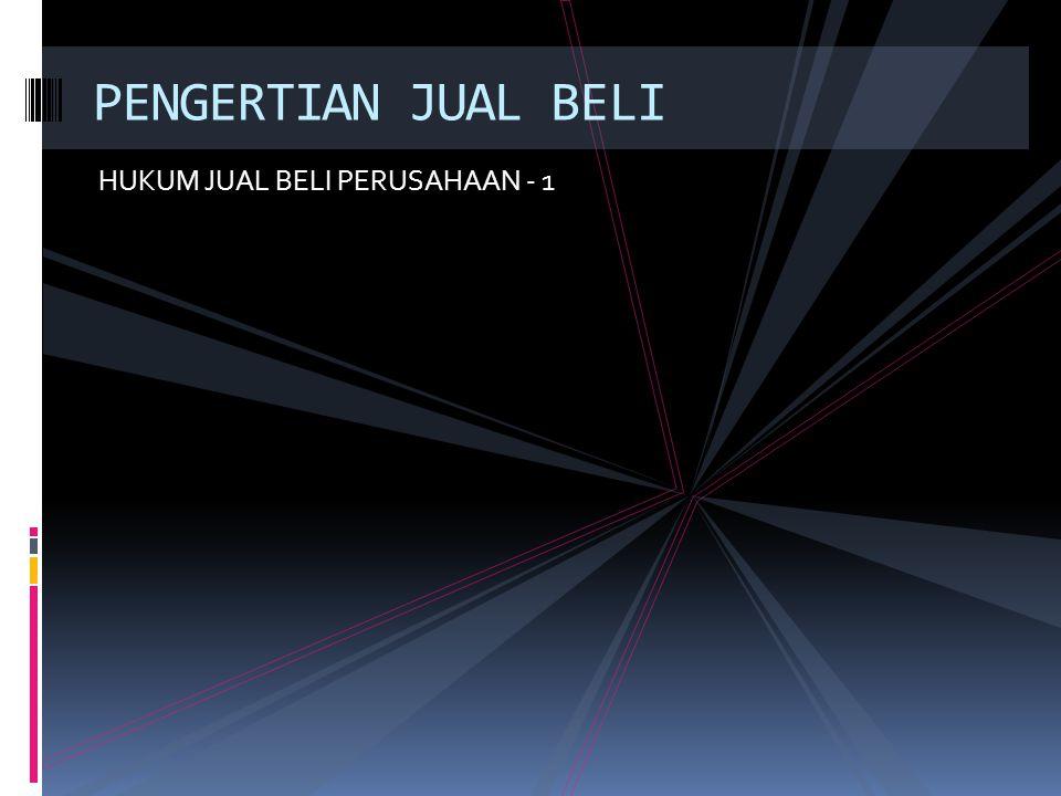 HUKUM JUAL BELI PERUSAHAAN - 1 PENGERTIAN JUAL BELI