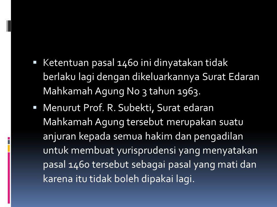 Ketentuan pasal 1460 ini dinyatakan tidak berlaku lagi dengan dikeluarkannya Surat Edaran Mahkamah Agung No 3 tahun 1963.  Menurut Prof. R. Subekti