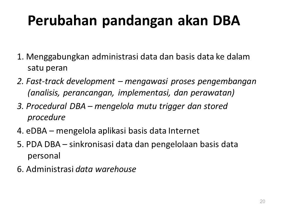 Perubahan pandangan akan DBA 1. Menggabungkan administrasi data dan basis data ke dalam satu peran 2. Fast-track development – mengawasi proses pengem