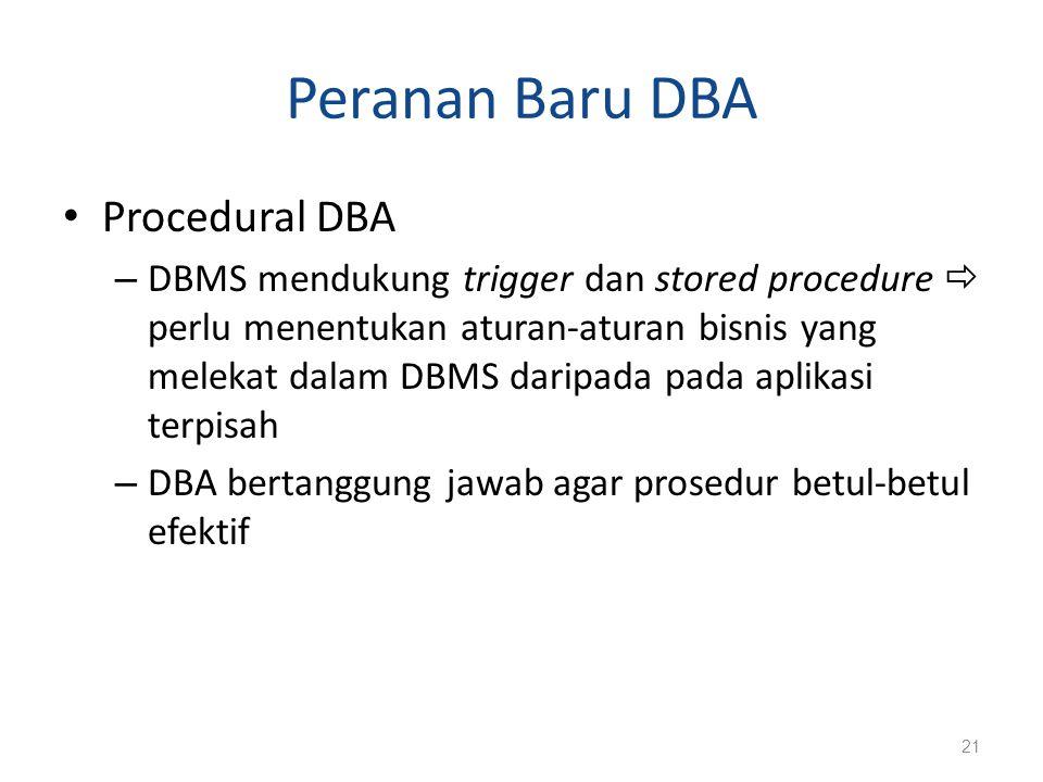 Peranan Baru DBA Procedural DBA – DBMS mendukung trigger dan stored procedure  perlu menentukan aturan-aturan bisnis yang melekat dalam DBMS daripada