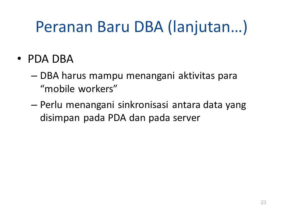 """Peranan Baru DBA (lanjutan…) PDA DBA – DBA harus mampu menangani aktivitas para """"mobile workers"""" – Perlu menangani sinkronisasi antara data yang disim"""