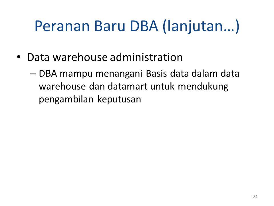 Peranan Baru DBA (lanjutan…) Data warehouse administration – DBA mampu menangani Basis data dalam data warehouse dan datamart untuk mendukung pengambi