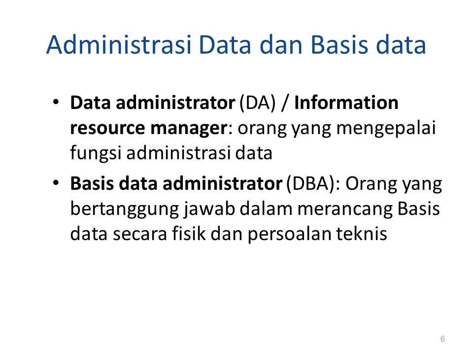 Administrasi Data dan Basis data Data administrator (DA) / Information resource manager: orang yang mengepalai fungsi administrasi data Basis data adm
