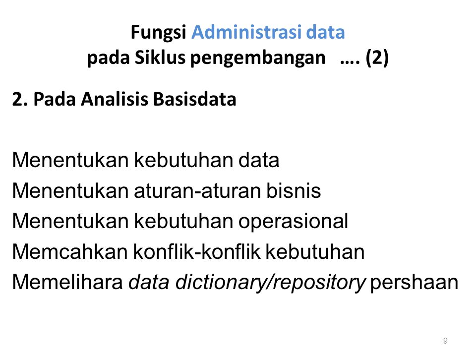 Fungsi Administrasi data pada Siklus pengembangan …. (2) 2. Pada Analisis Basisdata Menentukan kebutuhan data Menentukan aturan-aturan bisnis Menentuk