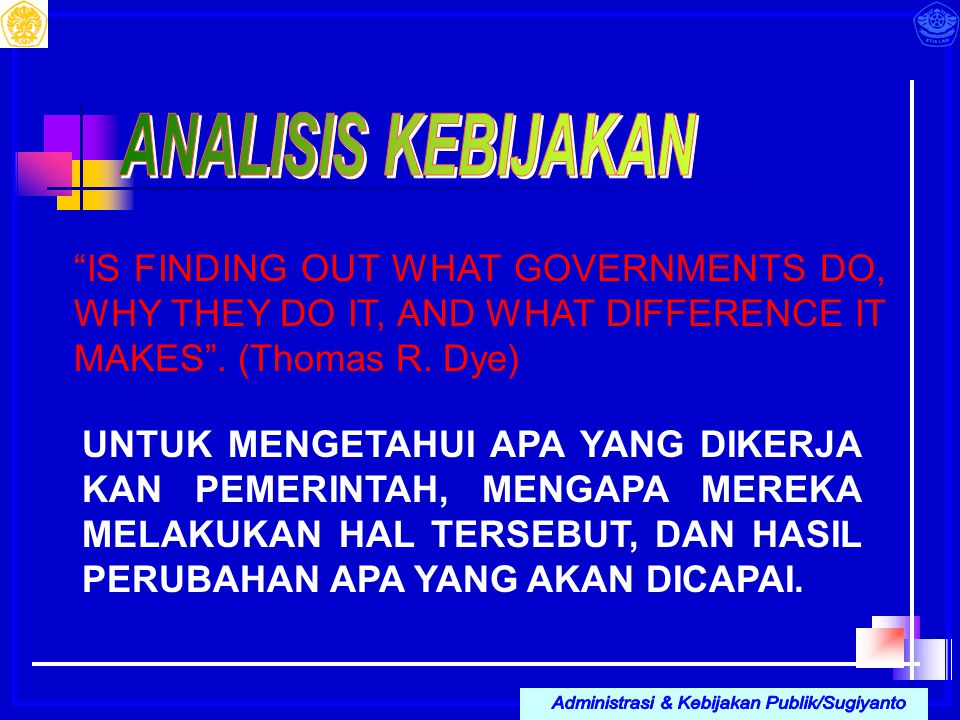"""""""IS FINDING OUT WHAT GOVERNMENTS DO, WHY THEY DO IT, AND WHAT DIFFERENCE IT MAKES"""". (Thomas R. Dye) UNTUK MENGETAHUI APA YANG DIKERJA KAN PEMERINTAH,"""