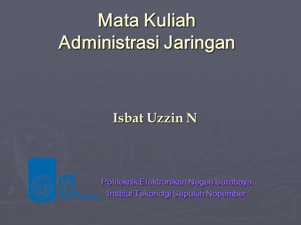 Isbat Uzzin N Politeknik Elektronikan Negeri Surabaya Institut Tekonolgi Sepuluh Nopember Mata Kuliah Administrasi Jaringan