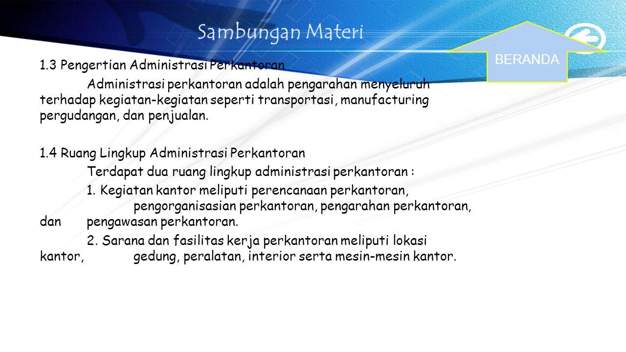 Sambungan Materi 1.3 Pengertian Administrasi Perkantoran Administrasi perkantoran adalah pengarahan menyeluruh terhadap kegiatan-kegiatan seperti transportasi, manufacturing pergudangan, dan penjualan.