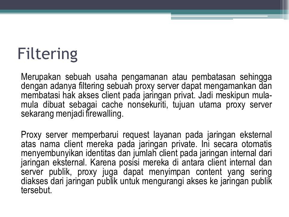 Filtering Merupakan sebuah usaha pengamanan atau pembatasan sehingga dengan adanya filtering sebuah proxy server dapat mengamankan dan membatasi hak a
