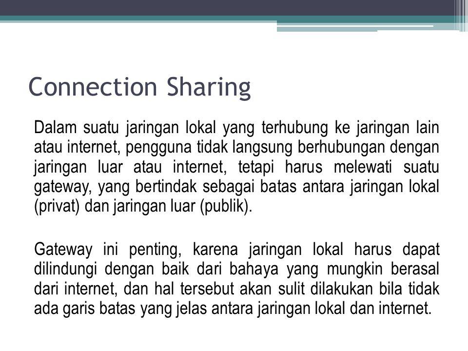 Connection Sharing Dalam suatu jaringan lokal yang terhubung ke jaringan lain atau internet, pengguna tidak langsung berhubungan dengan jaringan luar