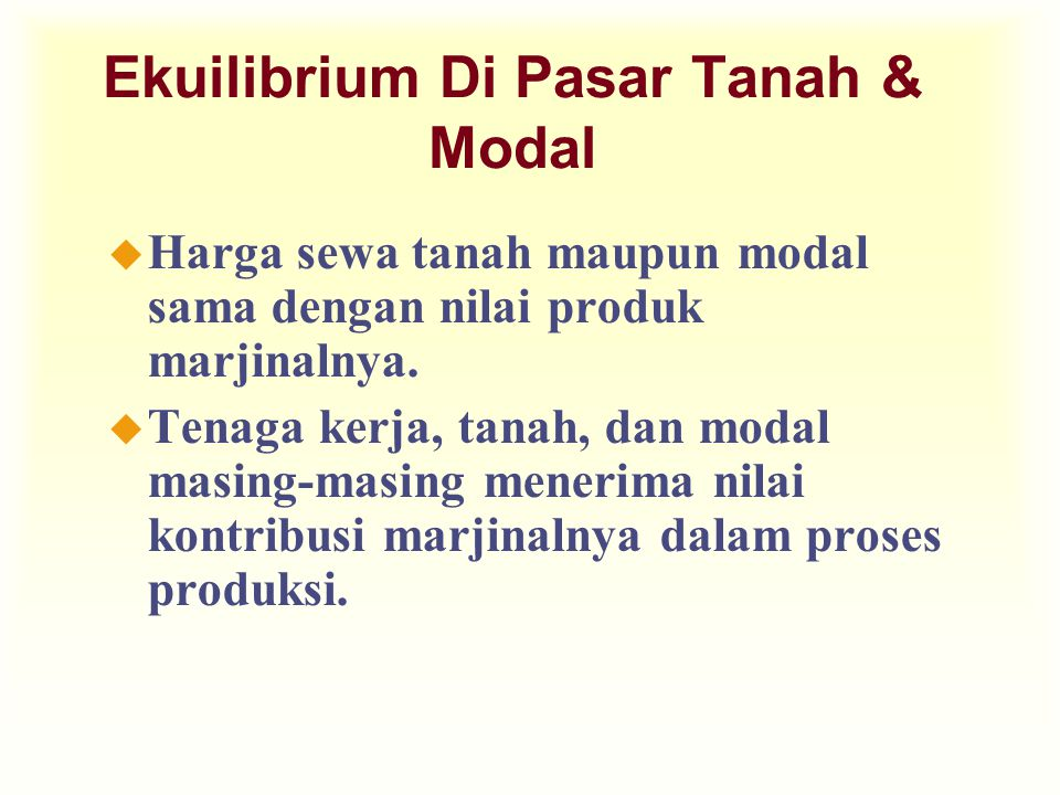 Ekuilibrium Di Pasar Tanah & Modal u Harga sewa tanah maupun modal sama dengan nilai produk marjinalnya. u Tenaga kerja, tanah, dan modal masing-masin