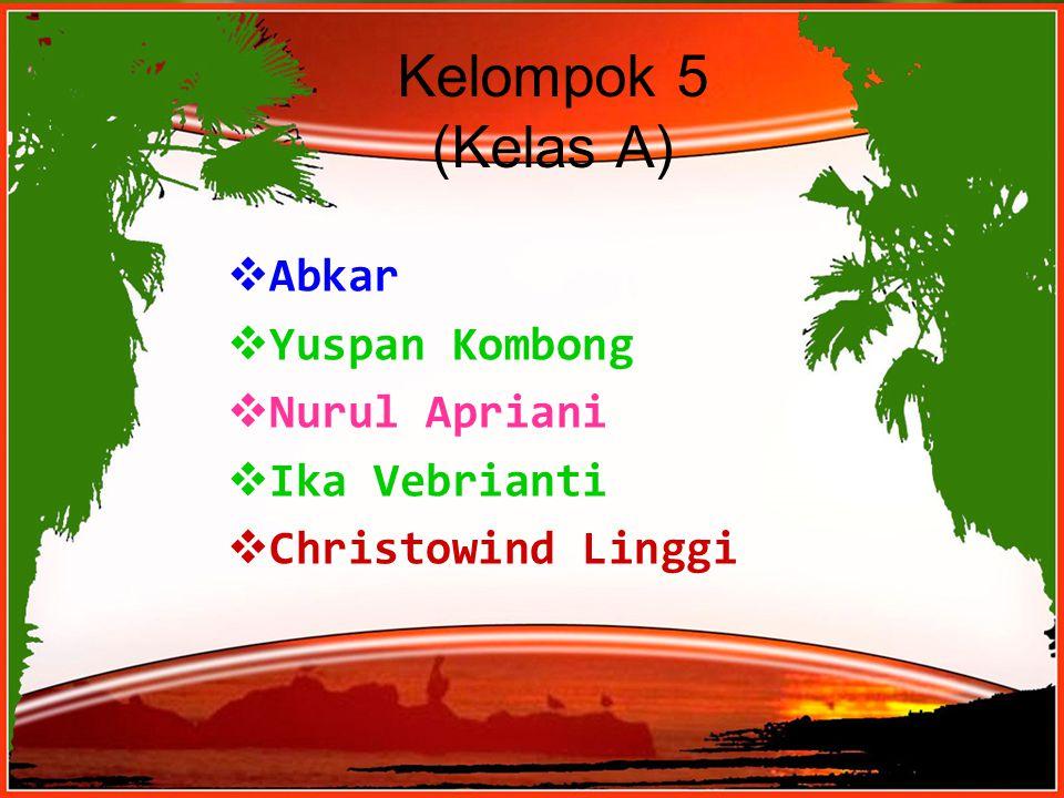 Powerpoint TemplatesPage 1 Kelompok 5 (Kelas A)  Abkar  Yuspan Kombong  Nurul Apriani  Ika Vebrianti  Christowind Linggi