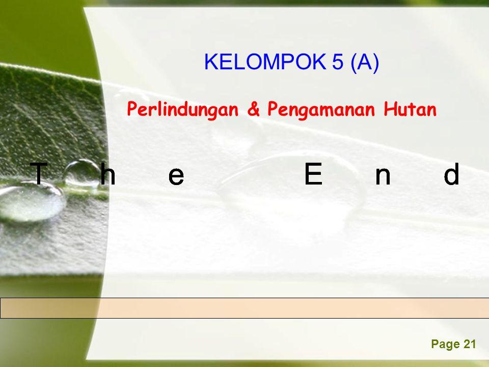 Powerpoint TemplatesPage 21 Perlindungan & Pengamanan Hutan The End KELOMPOK 5 (A) Penddikan bukanlah proses mengisi wadah yang kosong, tapi pendidika