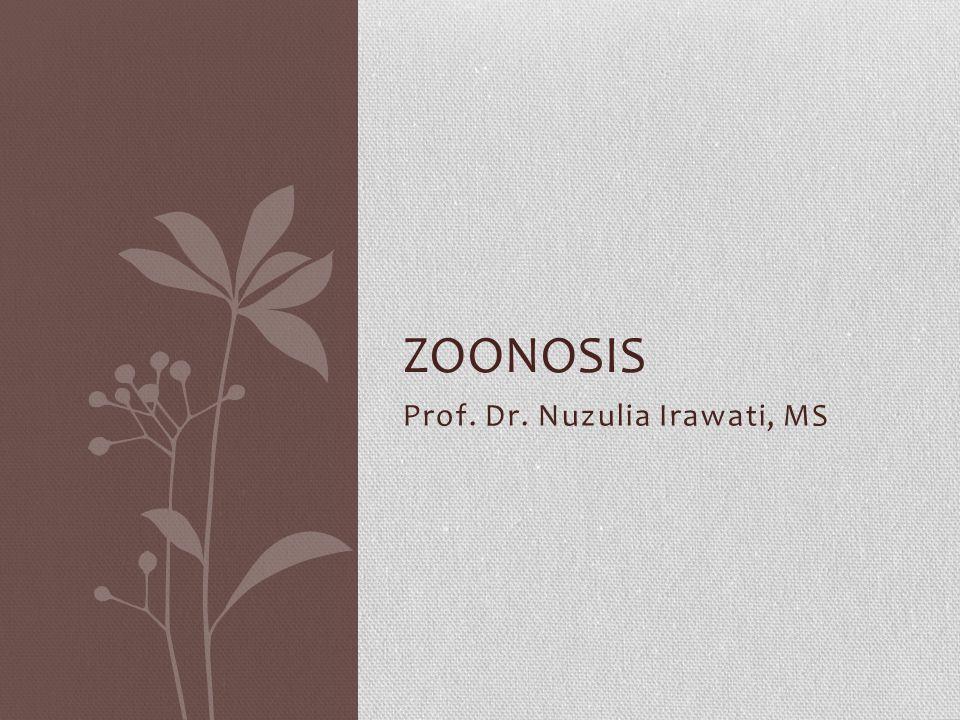 Prof. Dr. Nuzulia Irawati, MS ZOONOSIS