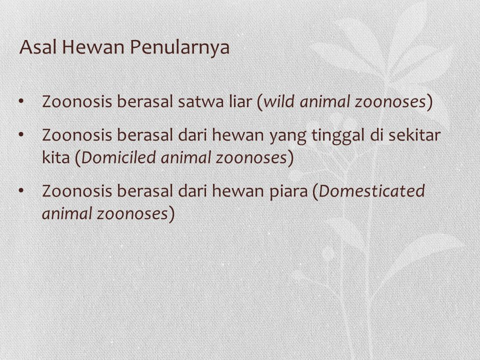 Zoonosis berasal satwa liar (wild animal zoonoses) Zoonosis berasal dari hewan yang tinggal di sekitar kita (Domiciled animal zoonoses) Zoonosis beras