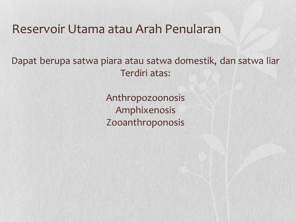 Dapat berupa satwa piara atau satwa domestik, dan satwa liar Terdiri atas: Anthropozoonosis Amphixenosis Zooanthroponosis Reservoir Utama atau Arah Pe