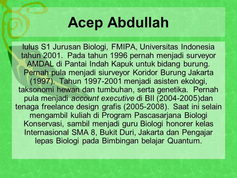 Acep Abdullah lulus S1 Jurusan Biologi, FMIPA, Universitas Indonesia tahun 2001.