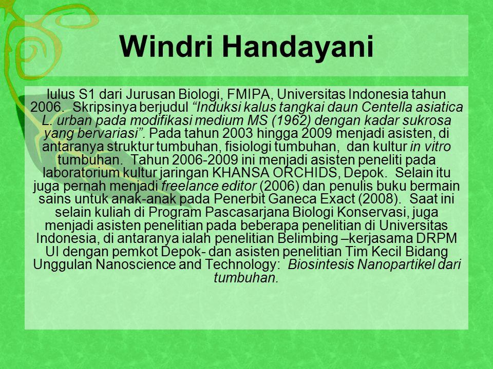 Windri Handayani lulus S1 dari Jurusan Biologi, FMIPA, Universitas Indonesia tahun 2006.