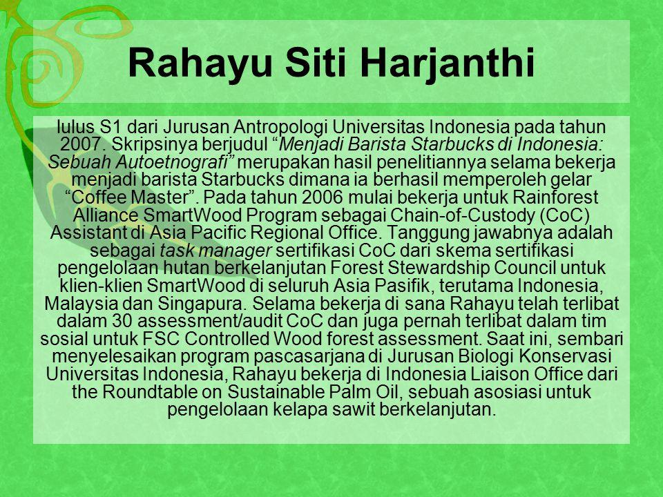 Rahayu Siti Harjanthi lulus S1 dari Jurusan Antropologi Universitas Indonesia pada tahun 2007.