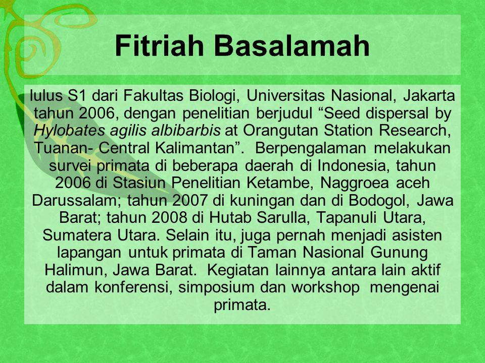 Fitriah Basalamah lulus S1 dari Fakultas Biologi, Universitas Nasional, Jakarta tahun 2006, dengan penelitian berjudul Seed dispersal by Hylobates agilis albibarbis at Orangutan Station Research, Tuanan- Central Kalimantan .
