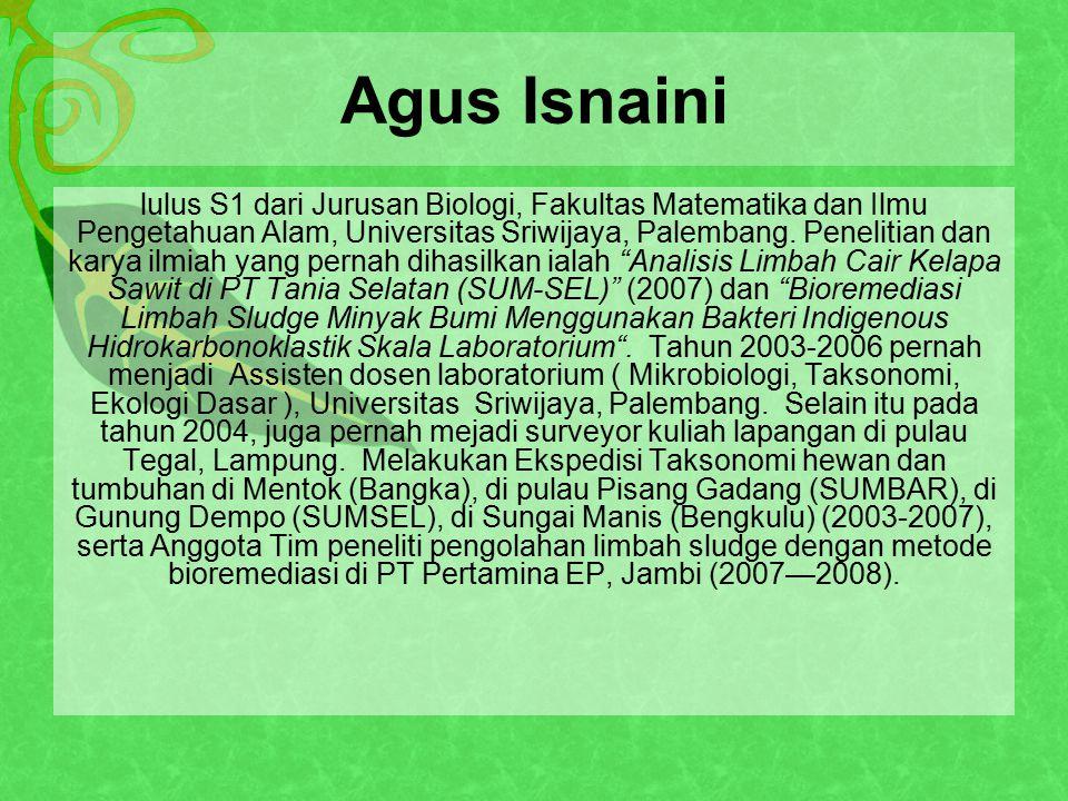 Agus Isnaini lulus S1 dari Jurusan Biologi, Fakultas Matematika dan Ilmu Pengetahuan Alam, Universitas Sriwijaya, Palembang.