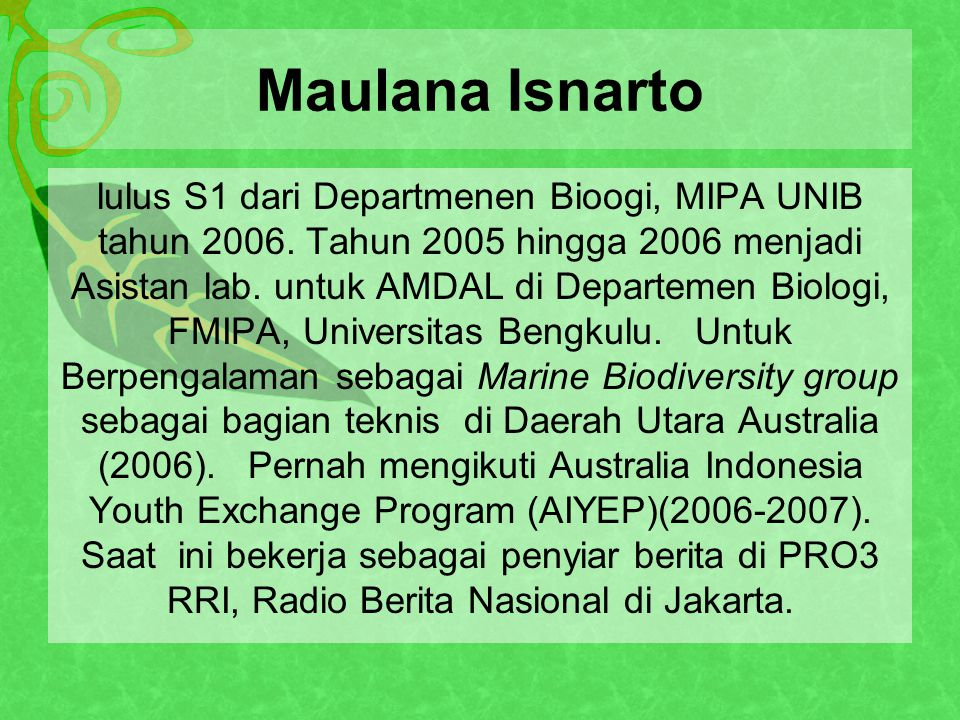 Maulana Isnarto lulus S1 dari Departmenen Bioogi, MIPA UNIB tahun 2006.