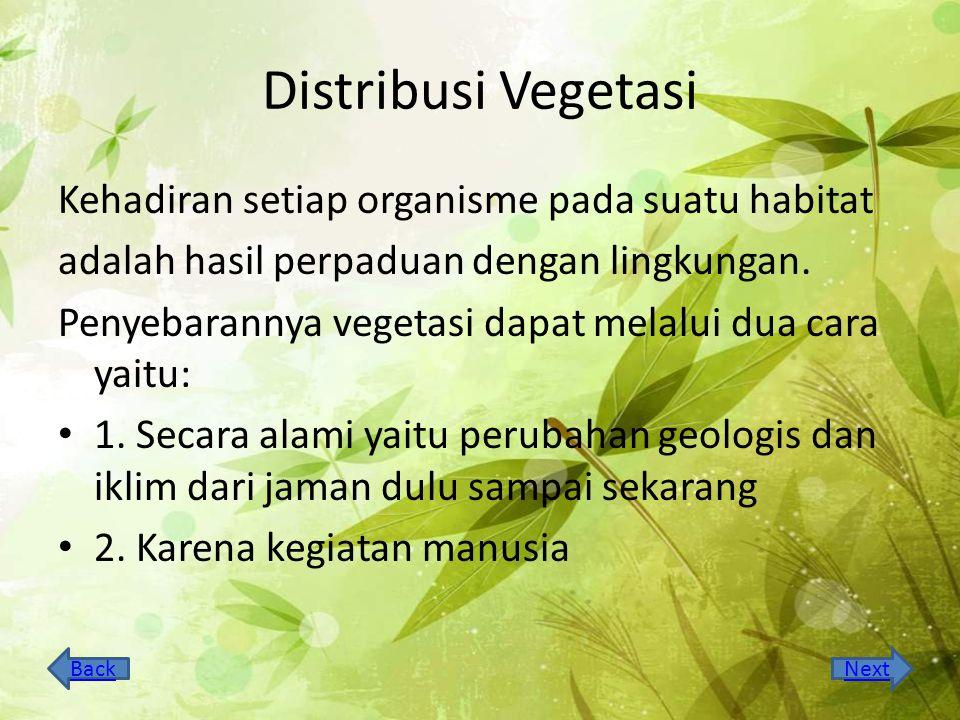 Distribusi Vegetasi Kehadiran setiap organisme pada suatu habitat adalah hasil perpaduan dengan lingkungan. Penyebarannya vegetasi dapat melalui dua c