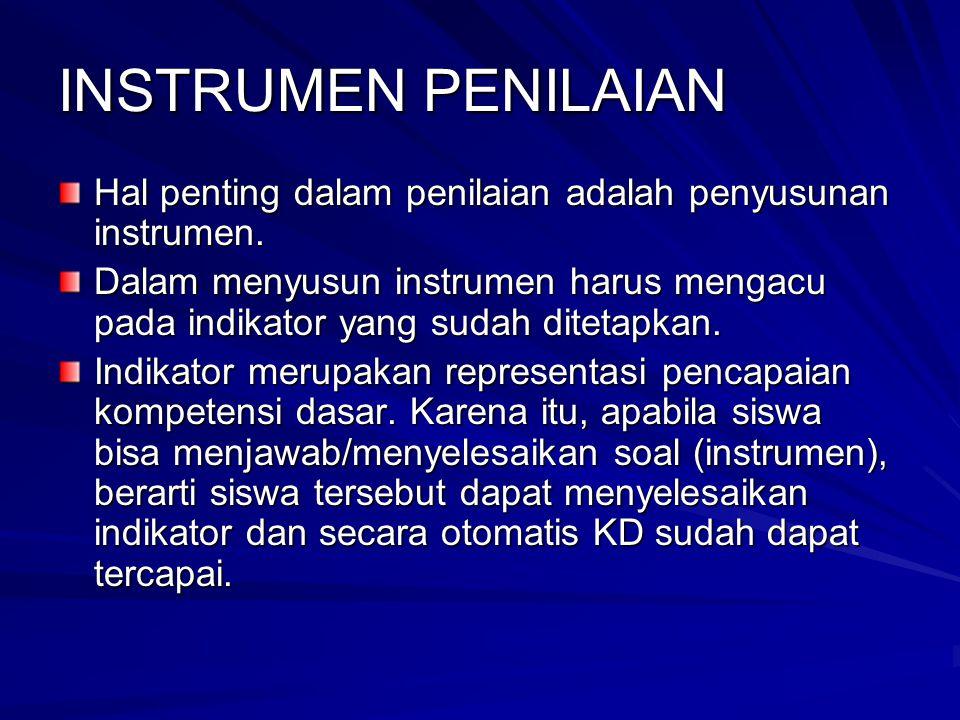 PROSES PEMBUATAN ALAT PENILAIAN Memperhatikan standar kompetensi (SK) dan kompetensi dasar (KD).