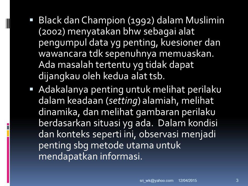  Black dan Champion (1992) dalam Muslimin (2002) menyatakan bhw sebagai alat pengumpul data yg penting, kuesioner dan wawancara tdk sepenuhnya memuaskan.
